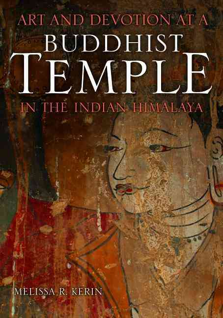 Art and Devotion at a Buddhist Temple in the Indian Himalaya By Kerin, Melissa R.