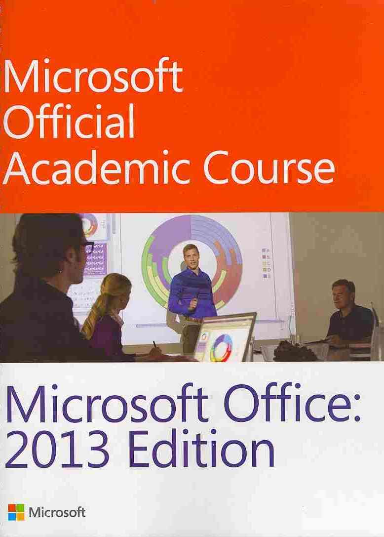 Microsoft Office 13 By Microsoft Official Academic Course (COR)